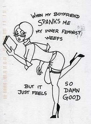 when my boyfriend spanks me my inner femist weeps but it feels so damned good